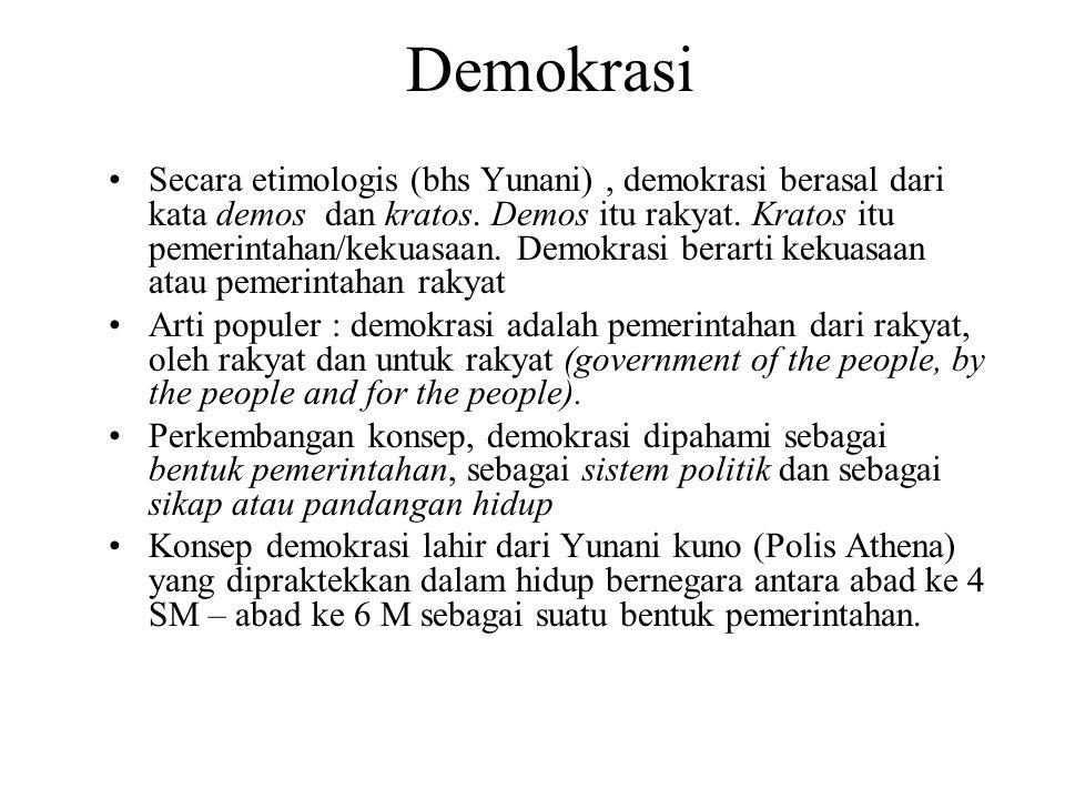 Demokrasi Secara etimologis (bhs Yunani), demokrasi berasal dari kata demos dan kratos. Demos itu rakyat. Kratos itu pemerintahan/kekuasaan. Demokrasi