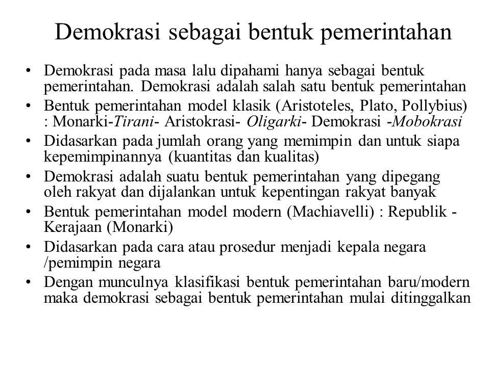 Demokrasi sebagai bentuk pemerintahan Demokrasi pada masa lalu dipahami hanya sebagai bentuk pemerintahan. Demokrasi adalah salah satu bentuk pemerint