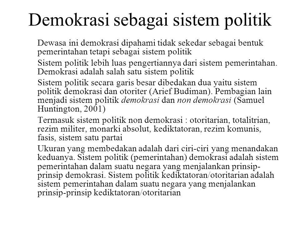 Demokrasi sebagai sistem politik Dewasa ini demokrasi dipahami tidak sekedar sebagai bentuk pemerintahan tetapi sebagai sistem politik Sistem politik
