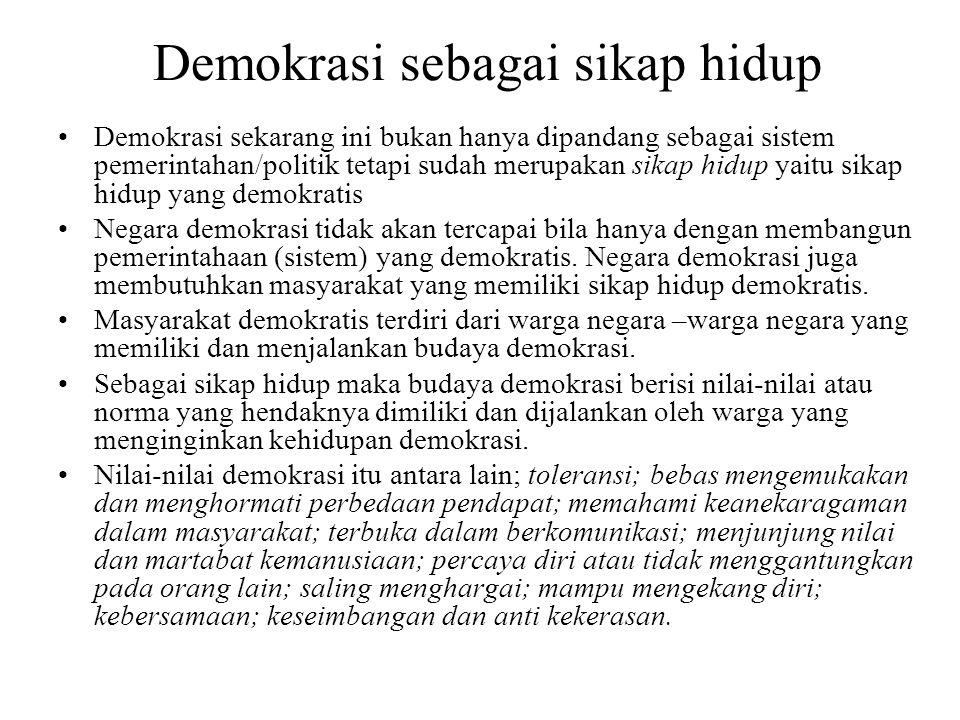 Demokrasi sebagai sikap hidup Demokrasi sekarang ini bukan hanya dipandang sebagai sistem pemerintahan/politik tetapi sudah merupakan sikap hidup yait