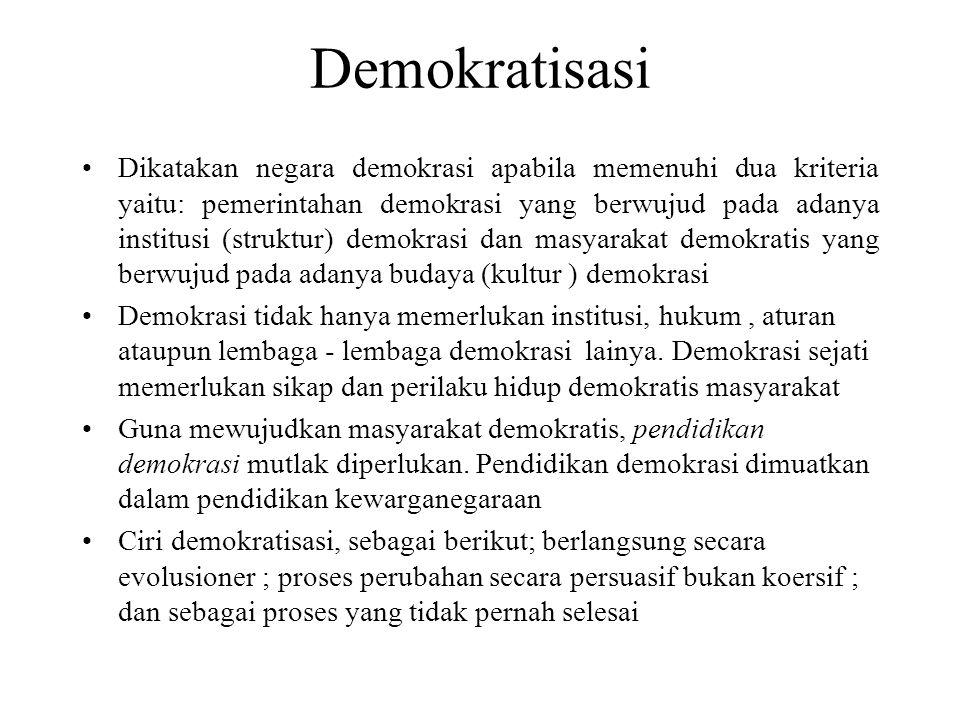 Demokratisasi Dikatakan negara demokrasi apabila memenuhi dua kriteria yaitu: pemerintahan demokrasi yang berwujud pada adanya institusi (struktur) de