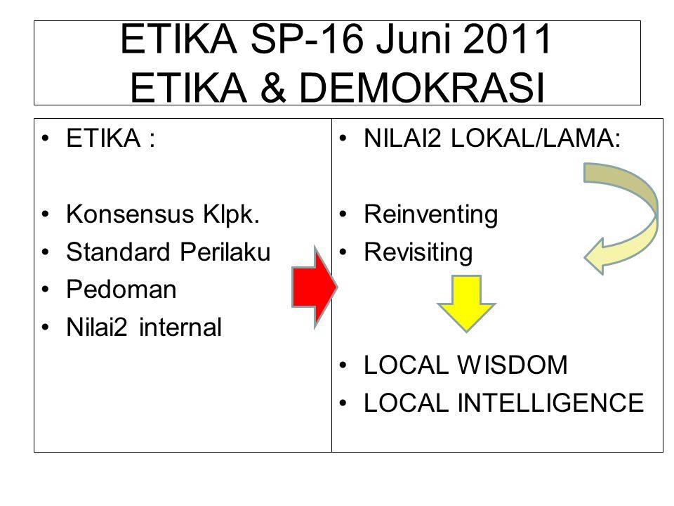 ETIKA SP-16 Juni 2011 ETIKA & DEMOKRASI ETIKA : Konsensus Klpk. Standard Perilaku Pedoman Nilai2 internal NILAI2 LOKAL/LAMA: Reinventing Revisiting LO