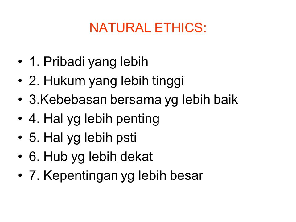 NATURAL ETHICS: 1. Pribadi yang lebih 2. Hukum yang lebih tinggi 3.Kebebasan bersama yg lebih baik 4. Hal yg lebih penting 5. Hal yg lebih psti 6. Hub