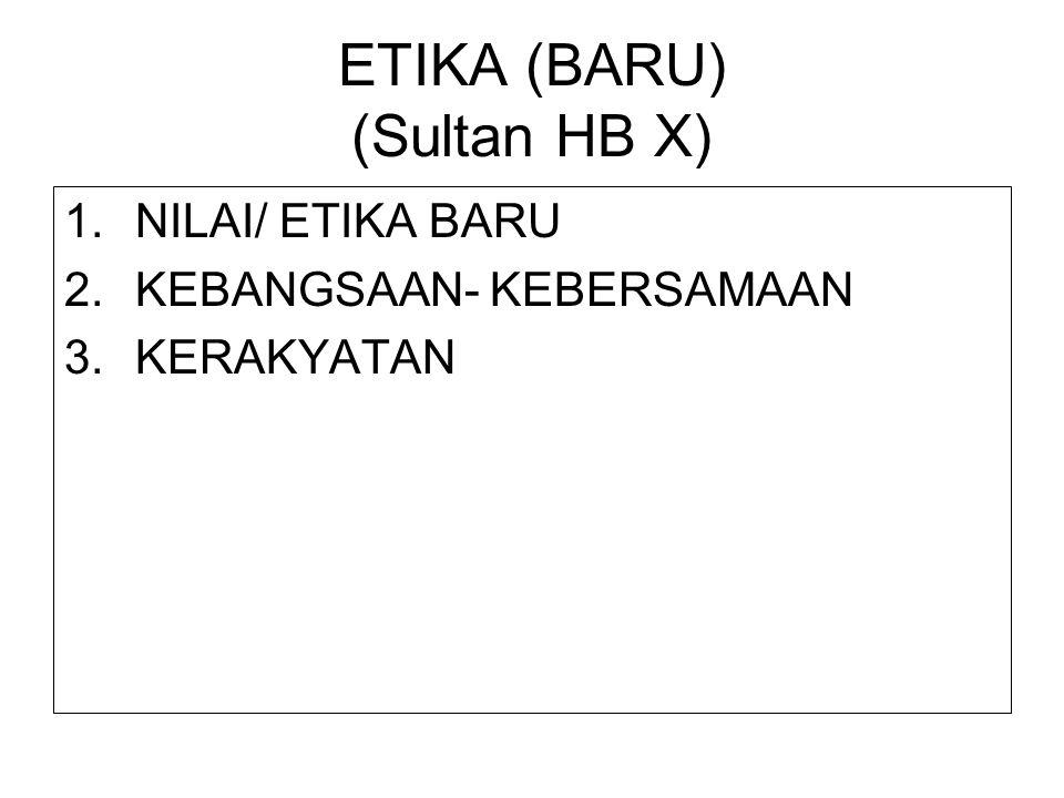 ETIKA (BARU) (Sultan HB X) 1.NILAI/ ETIKA BARU 2.KEBANGSAAN- KEBERSAMAAN 3.KERAKYATAN
