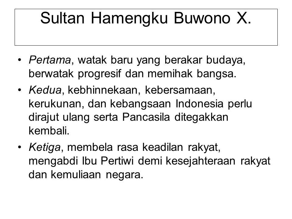 Sultan Hamengku Buwono X. Pertama, watak baru yang berakar budaya, berwatak progresif dan memihak bangsa. Kedua, kebhinnekaan, kebersamaan, kerukunan,