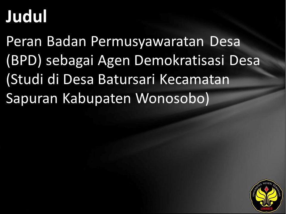 Judul Peran Badan Permusyawaratan Desa (BPD) sebagai Agen Demokratisasi Desa (Studi di Desa Batursari Kecamatan Sapuran Kabupaten Wonosobo)