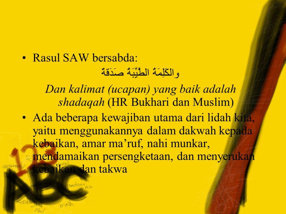 Rasul SAW bersabda: والكَلِمَةُ الطَّيِّبَةُ صَدَقةٌ Dan kalimat (ucapan) yang baik adalah shadaqah (HR Bukhari dan Muslim) Ada beberapa kewajiban uta