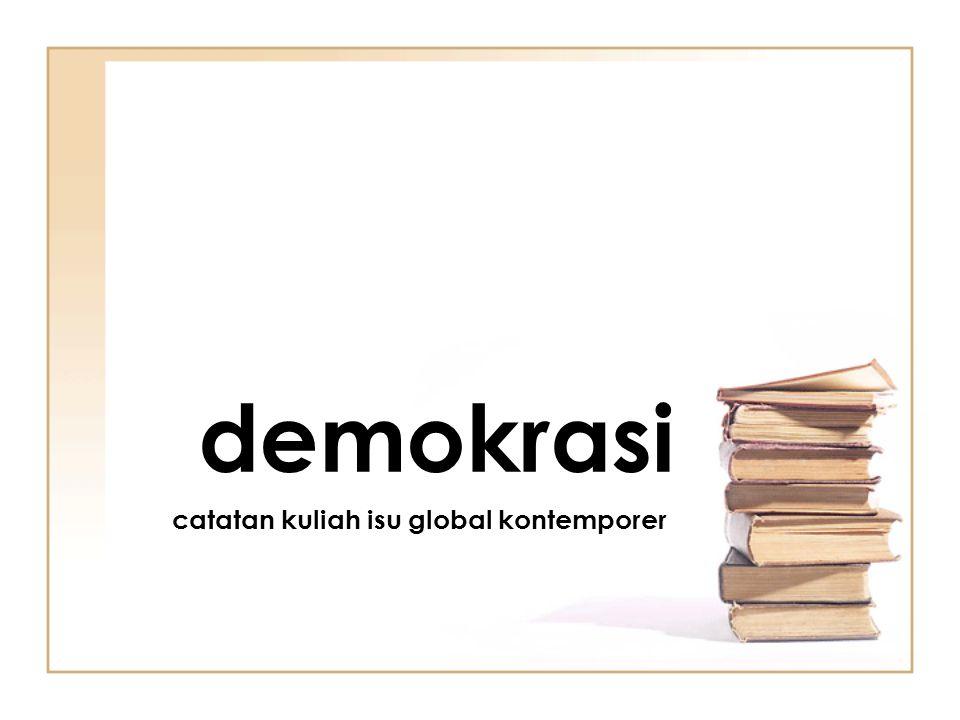 demokrasi a la Held, Dahl, Linz, Stephan, Huntington, procedural : focuses on whether or not 'democratic mechanisms' exist substantive : focuses on whether or not 'democratic values' are exercised and met