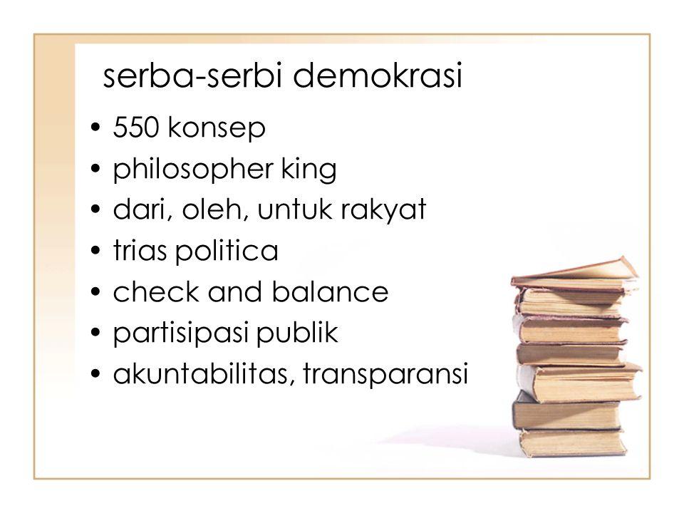 serba-serbi demokrasi 550 konsep philosopher king dari, oleh, untuk rakyat trias politica check and balance partisipasi publik akuntabilitas, transparansi