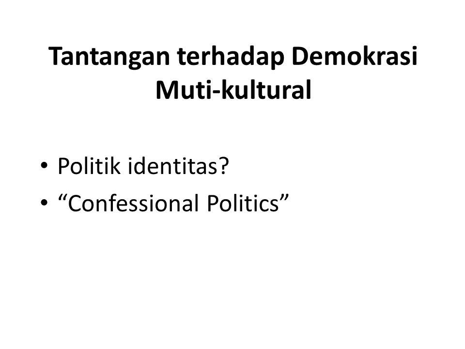 Politik Identitas: Realpolitik Identitas penduduk semakin beragam; masing2 berhak representasi politik Muncul kelompok identitas.