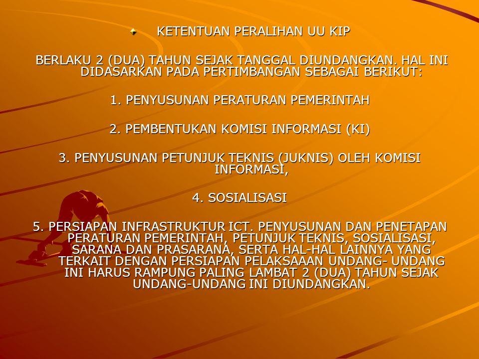 KETENTUAN PERALIHAN UU KIP KETENTUAN PERALIHAN UU KIP BERLAKU 2 (DUA) TAHUN SEJAK TANGGAL DIUNDANGKAN.