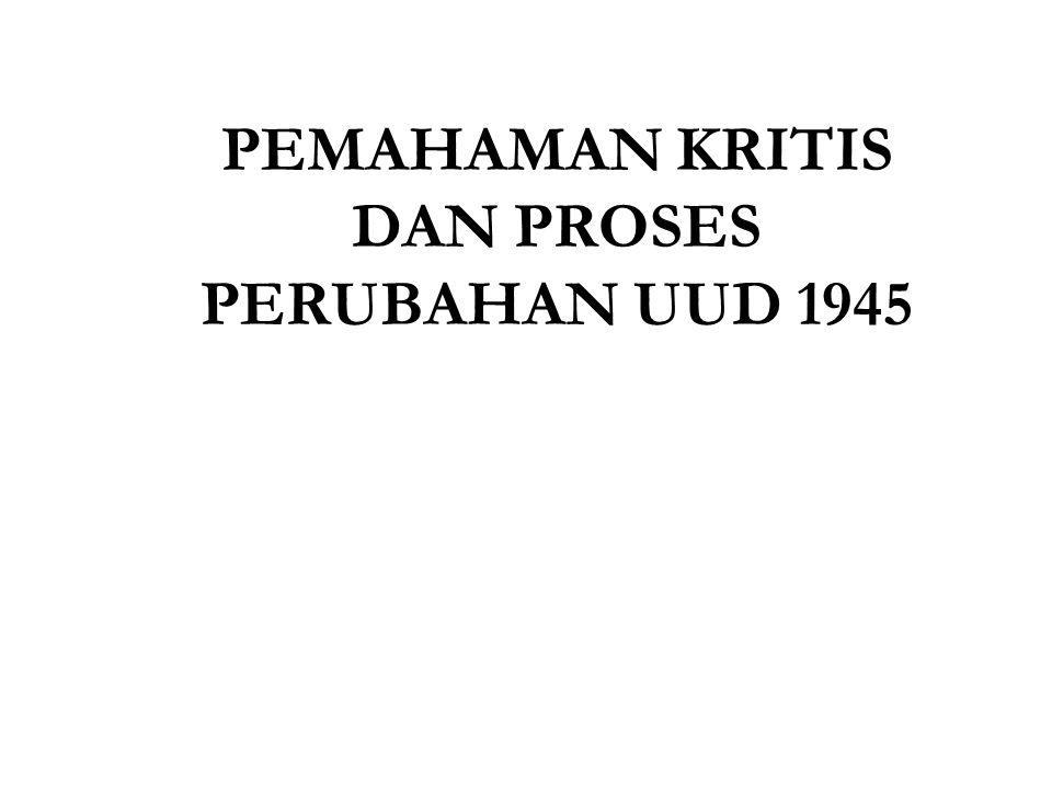 PEMAHAMAN KRITIS DAN PROSES PERUBAHAN UUD 1945