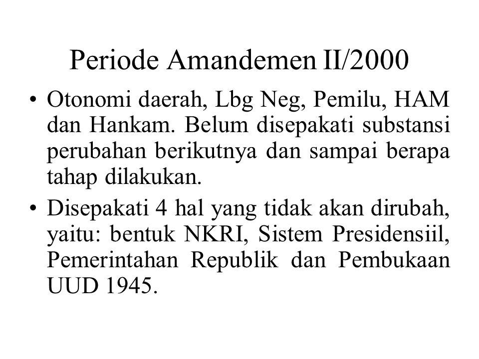 Periode Amandemen II/2000 Otonomi daerah, Lbg Neg, Pemilu, HAM dan Hankam. Belum disepakati substansi perubahan berikutnya dan sampai berapa tahap dil