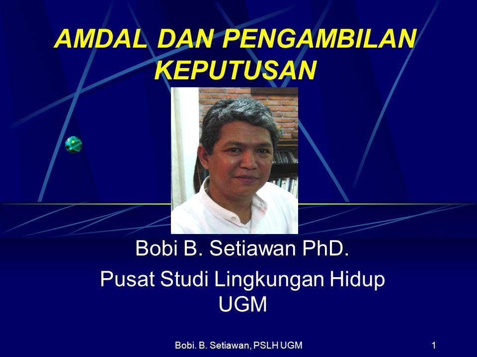 Bobi.B. Setiawan, PSLH UGM2 Kerangka Diskusi 1. Prinsip dan Instrumen Pengelolaan Lingkungan 2.