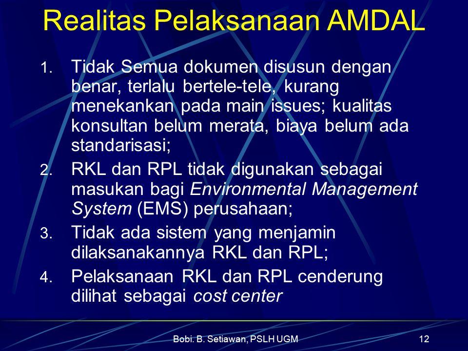 Bobi. B. Setiawan, PSLH UGM12 Realitas Pelaksanaan AMDAL 1. Tidak Semua dokumen disusun dengan benar, terlalu bertele-tele, kurang menekankan pada mai
