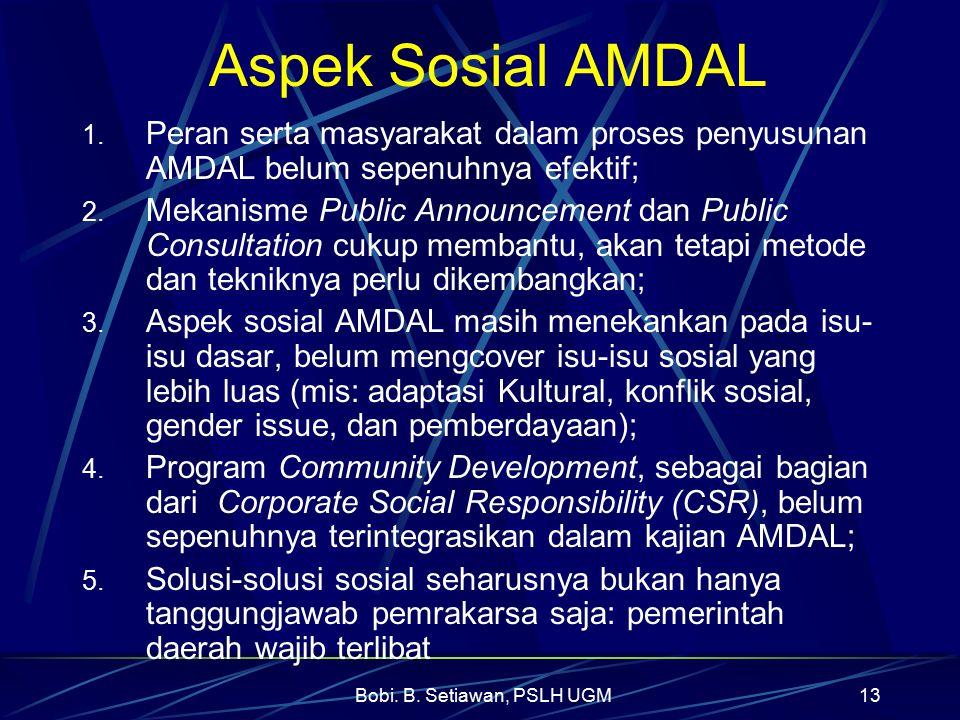 Bobi. B. Setiawan, PSLH UGM13 Aspek Sosial AMDAL 1. Peran serta masyarakat dalam proses penyusunan AMDAL belum sepenuhnya efektif; 2. Mekanisme Public
