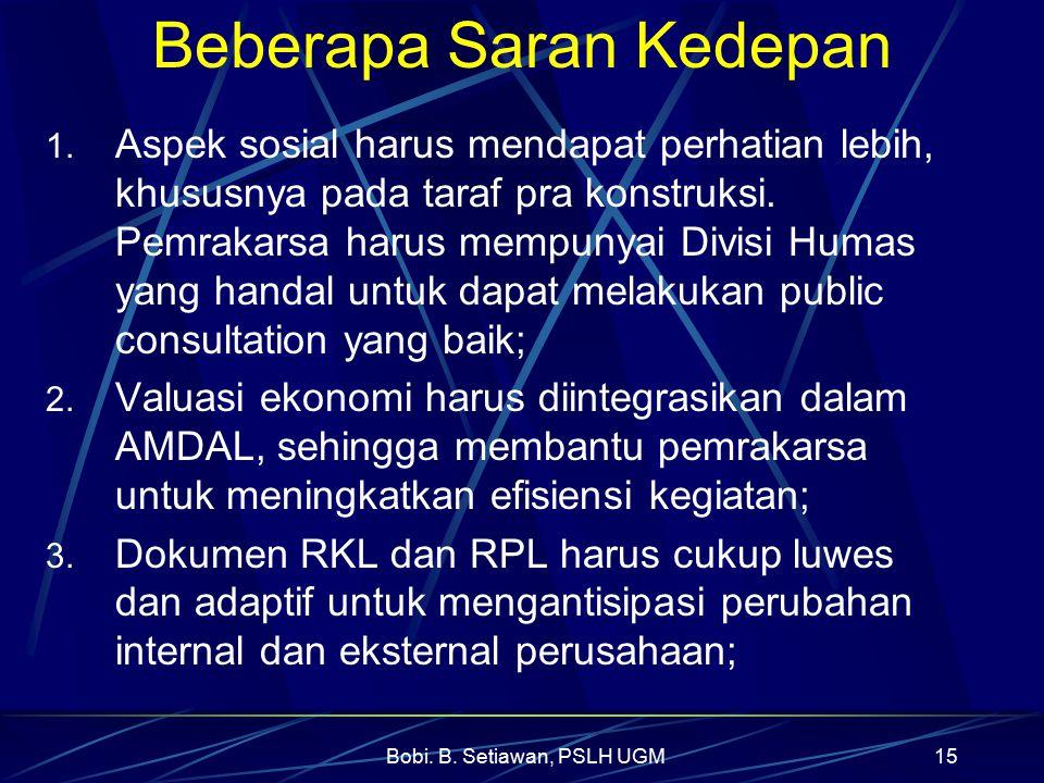 Bobi. B. Setiawan, PSLH UGM15 Beberapa Saran Kedepan 1. Aspek sosial harus mendapat perhatian lebih, khususnya pada taraf pra konstruksi. Pemrakarsa h