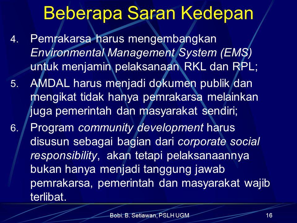 Bobi. B. Setiawan, PSLH UGM16 Beberapa Saran Kedepan 4. Pemrakarsa harus mengembangkan Environmental Management System (EMS) untuk menjamin pelaksanaa