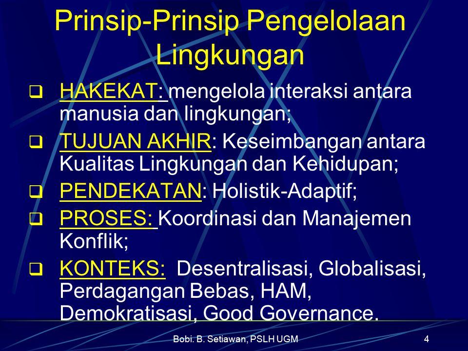 Bobi. B. Setiawan, PSLH UGM4 Prinsip-Prinsip Pengelolaan Lingkungan  HAKEKAT: mengelola interaksi antara manusia dan lingkungan;  TUJUAN AKHIR: Kese