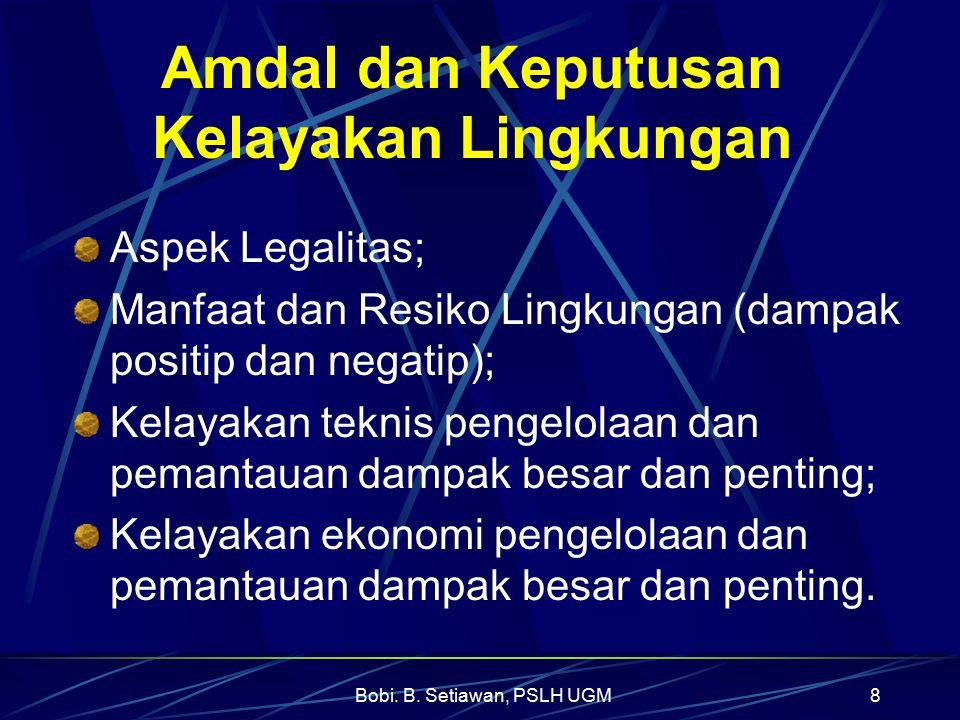 Bobi. B. Setiawan, PSLH UGM8 Amdal dan Keputusan Kelayakan Lingkungan Aspek Legalitas; Manfaat dan Resiko Lingkungan (dampak positip dan negatip); Kel