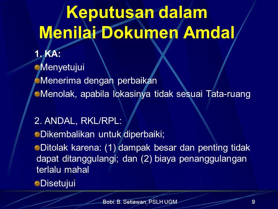 Bobi. B. Setiawan, PSLH UGM9 Keputusan dalam Menilai Dokumen Amdal 1. KA: Menyetujui Menerima dengan perbaikan Menolak, apabila lokasinya tidak sesuai