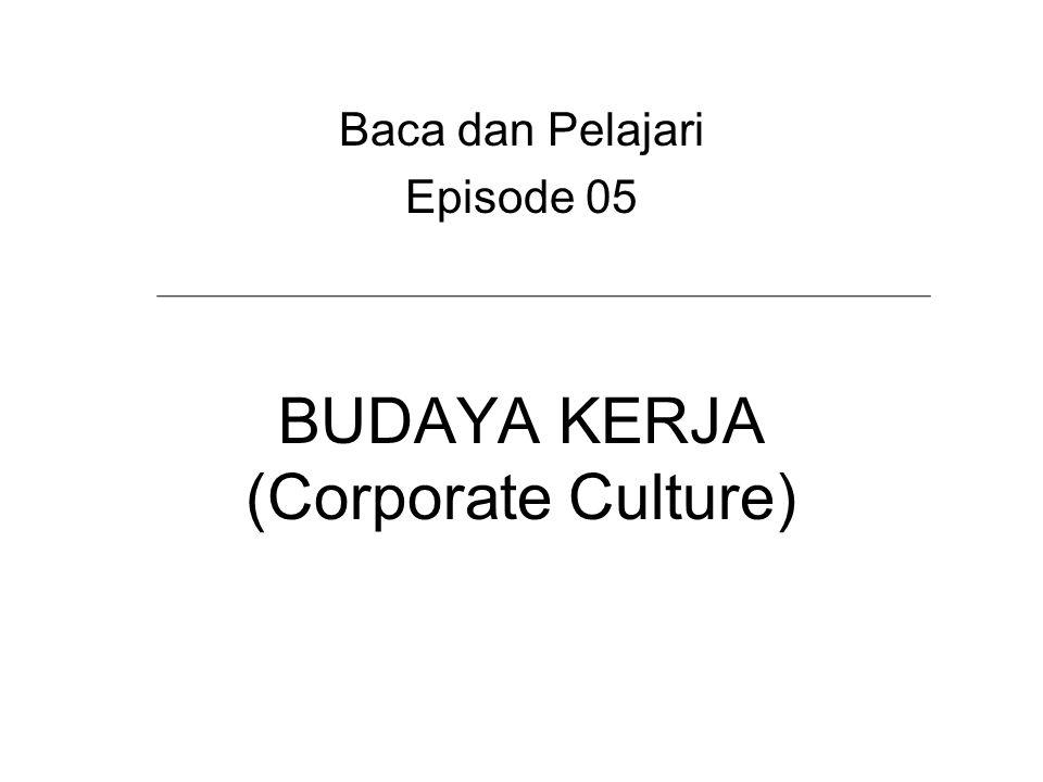 BUDAYA KERJA (Corporate Culture) Baca dan Pelajari Episode 05