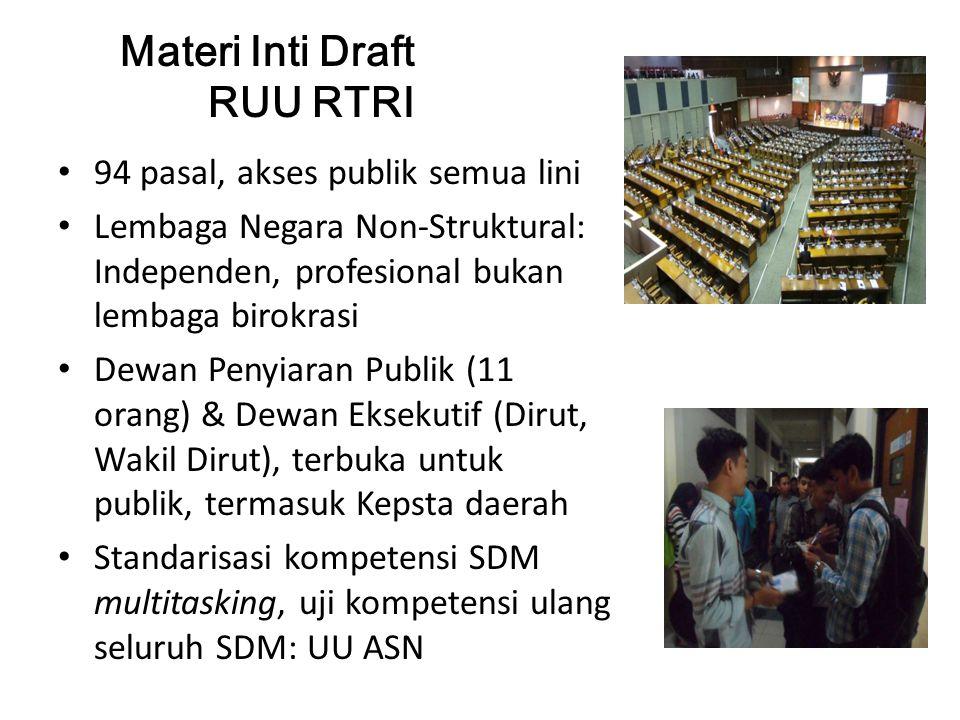 Materi Inti Draft RUU RTRI 94 pasal, akses publik semua lini Lembaga Negara Non-Struktural: Independen, profesional bukan lembaga birokrasi Dewan Peny
