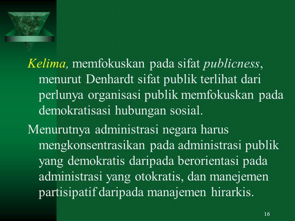 15 Keempat, melihat administrasi negara yang berbentuk publik memiliki ciri khusus dalam melaksanakan kebijakan publik seperti kontrol politik, akuntabilitas, pemakaian birokrasi pemerintah, pembuatan kebijakan pemerintah dan penegakan hukum yang berbeda yang dilakukan oleh swasta.