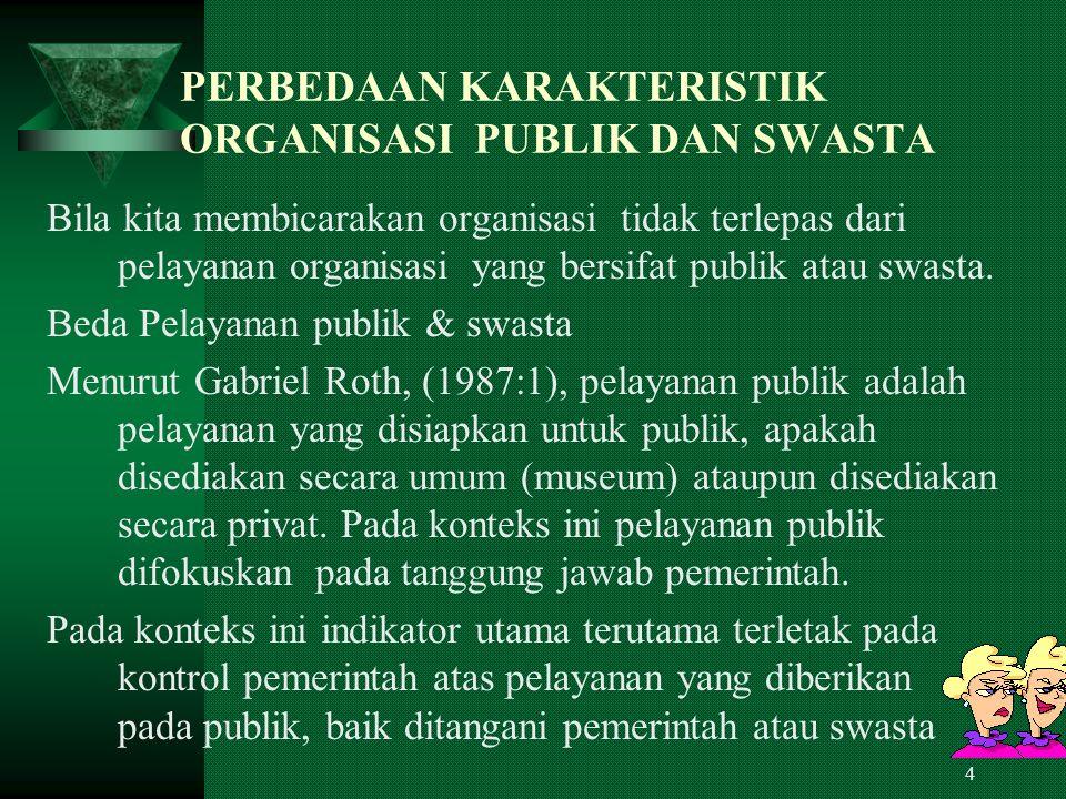 14 Kedua, melukiskan bahwa indentifikasi organisasi publik didasarkan pada peraturan negara, dibiayai oleh keuangan negara, dan dioperasionalisasikan aparat yang mempunyai jenjang karir tertentu.