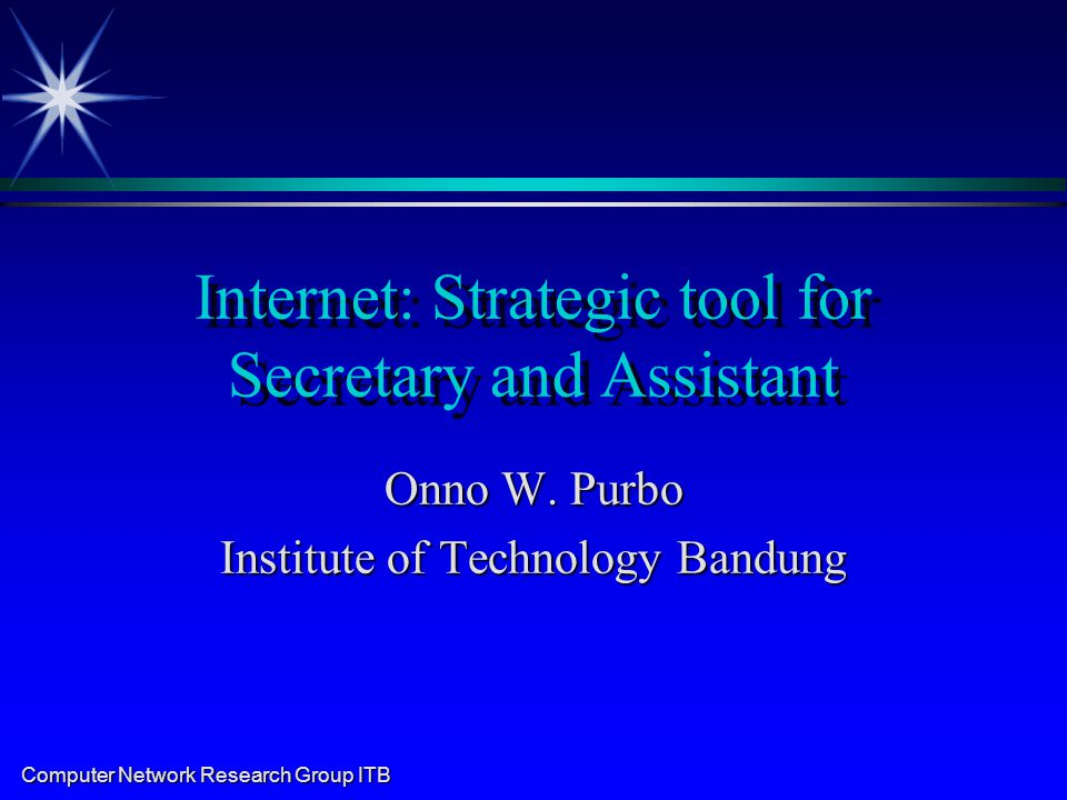 Computer Network Research Group ITB Internet: Strategic tool for Secretary and Assistant Onno W.