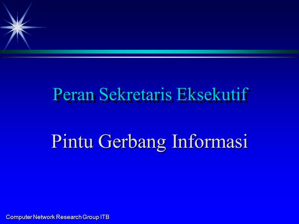 Computer Network Research Group ITB Peran Sekretaris Eksekutif Pintu Gerbang Informasi