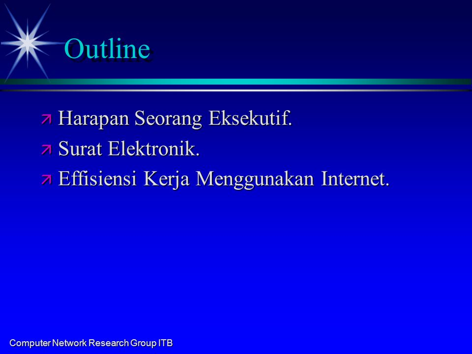 Computer Network Research Group ITB Outline ä Harapan Seorang Eksekutif.