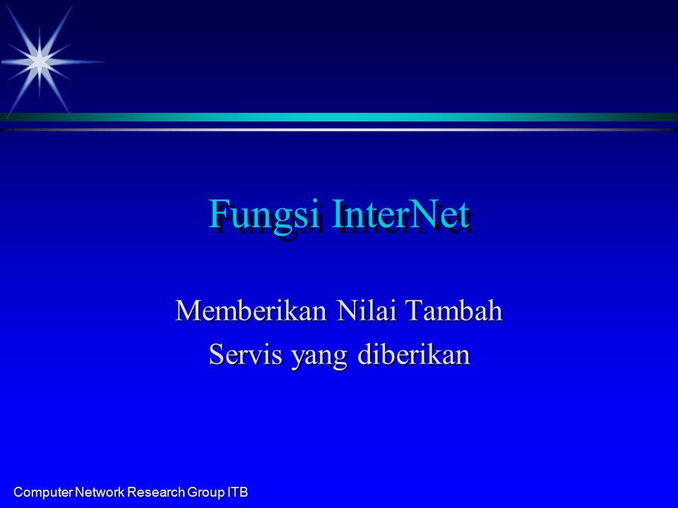 Computer Network Research Group ITB Fungsi InterNet Memberikan Nilai Tambah Servis yang diberikan