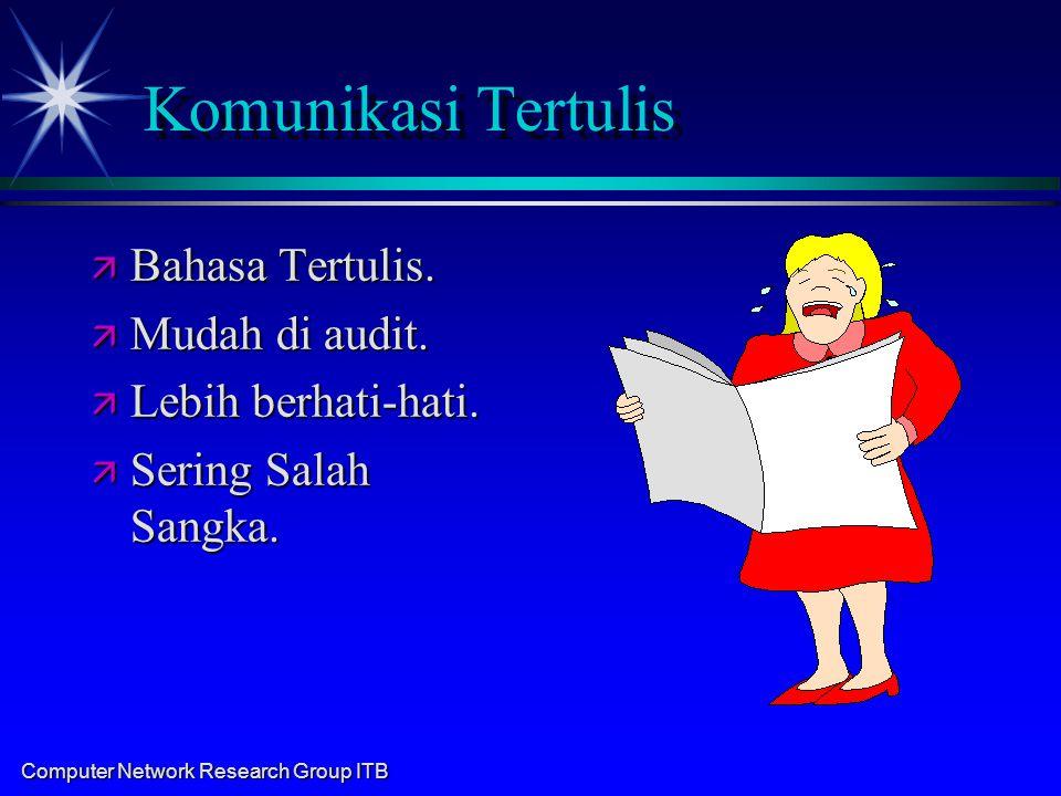Computer Network Research Group ITB Komunikasi Tertulis ä Bahasa Tertulis. ä Mudah di audit. ä Lebih berhati-hati. ä Sering Salah Sangka.