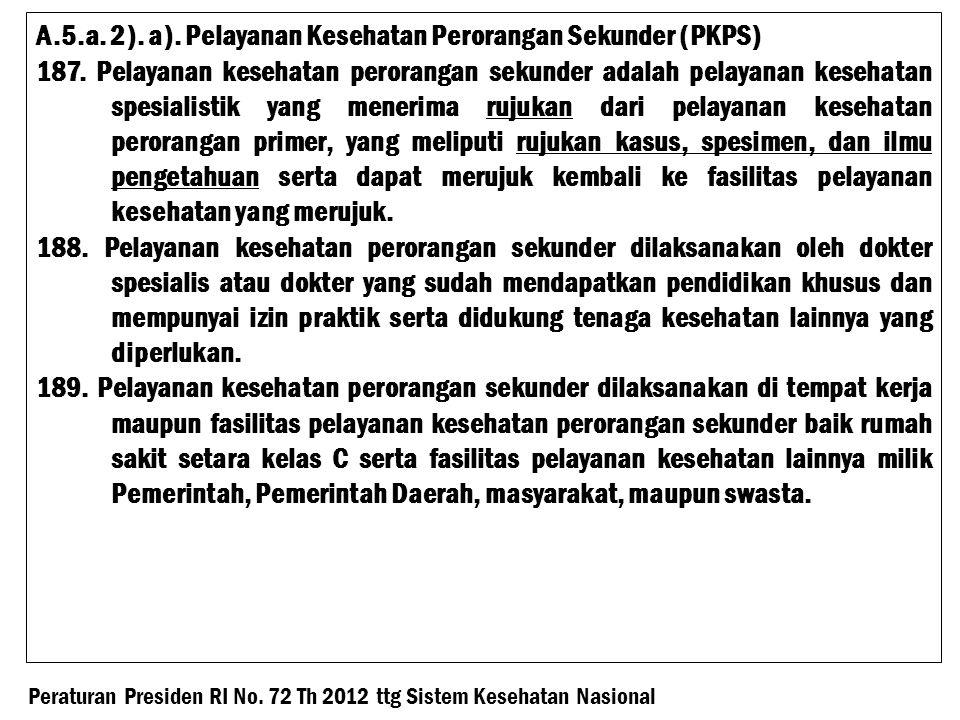 A.5.a.2). a). Pelayanan Kesehatan Perorangan Sekunder (PKPS) 187.