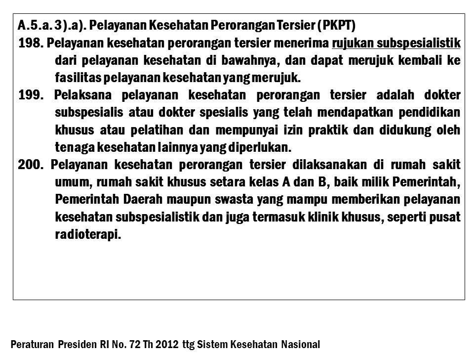 A.5.a.3).a). Pelayanan Kesehatan Perorangan Tersier (PKPT) 198.