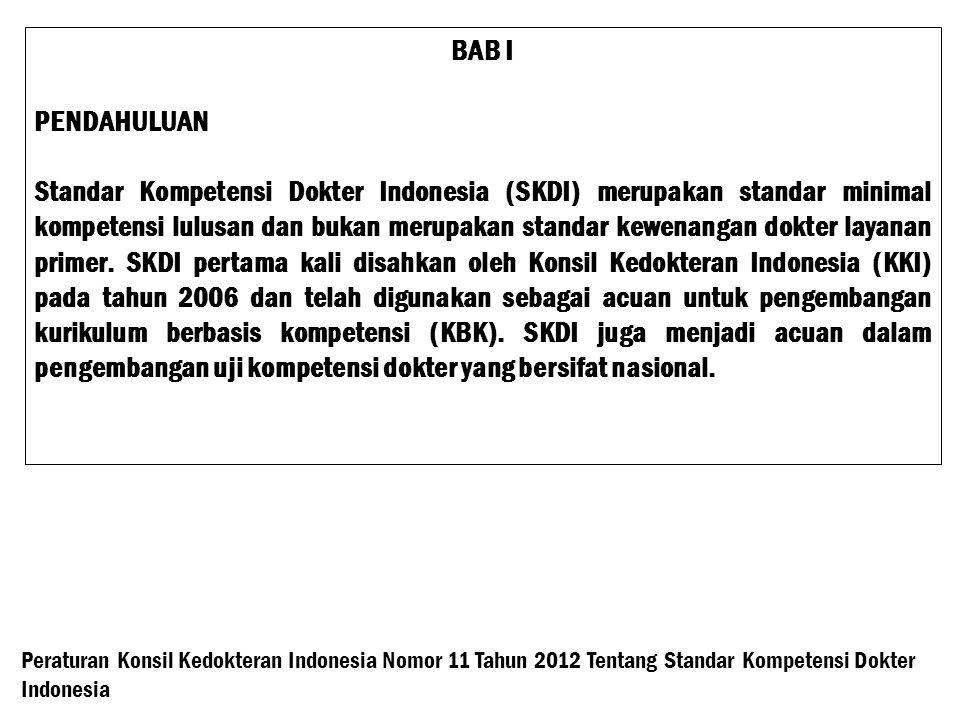 BAB I PENDAHULUAN Standar Kompetensi Dokter Indonesia (SKDI) merupakan standar minimal kompetensi lulusan dan bukan merupakan standar kewenangan dokter layanan primer.