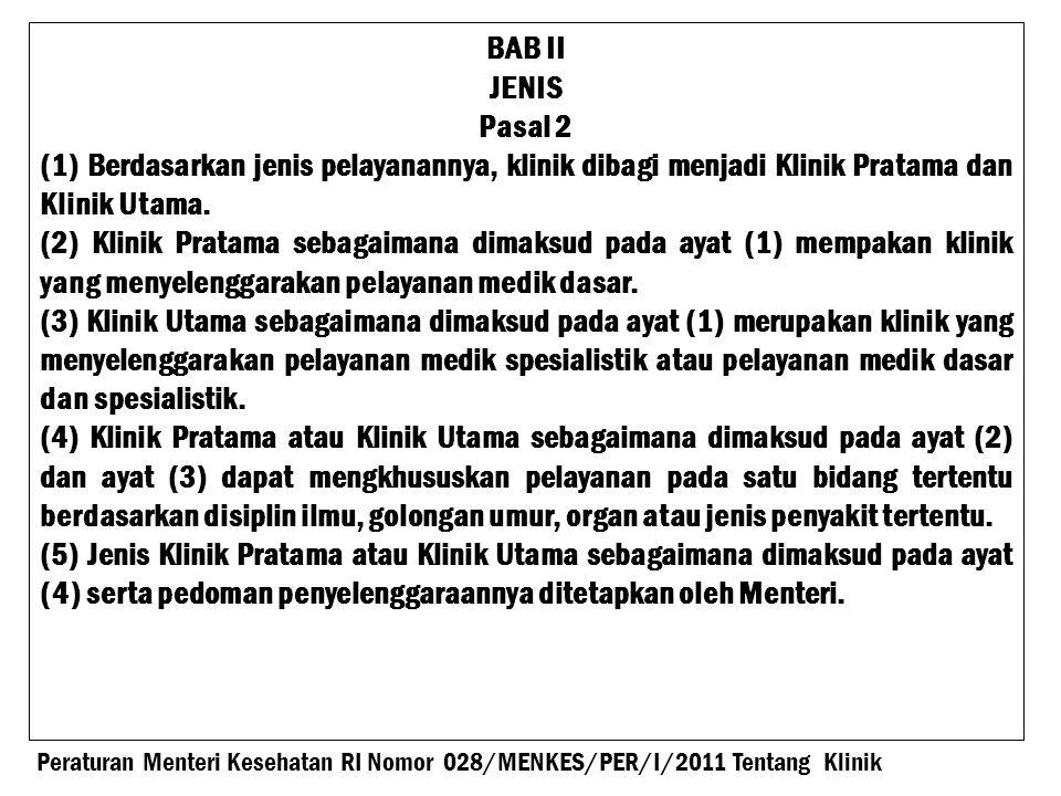 BAB II JENIS Pasal 2 (1) Berdasarkan jenis pelayanannya, klinik dibagi menjadi Klinik Pratama dan Klinik Utama.