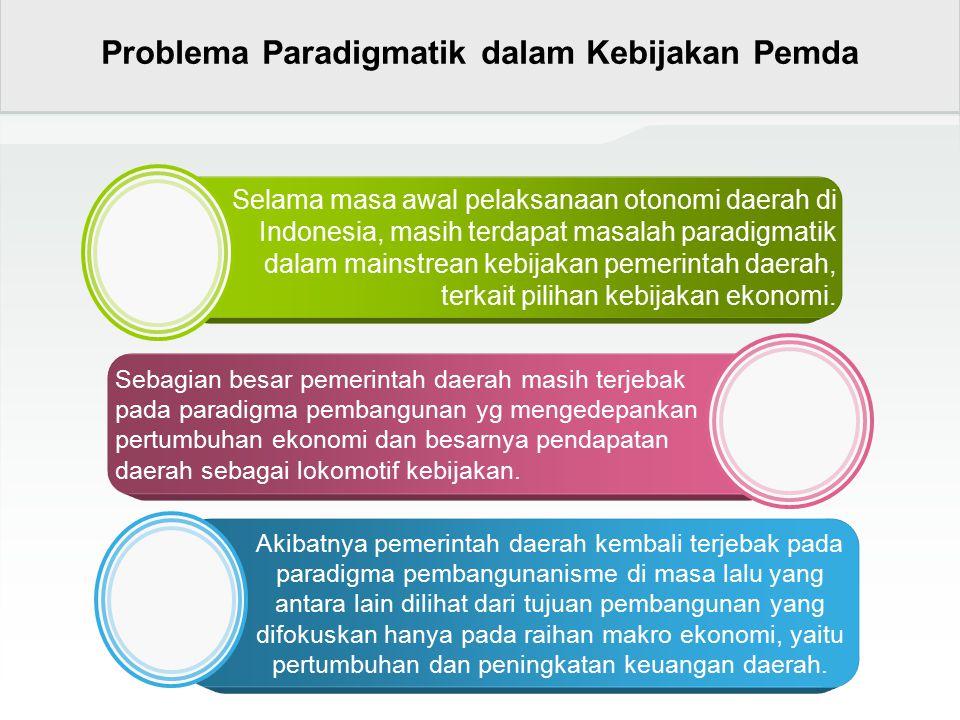 Selama masa awal pelaksanaan otonomi daerah di Indonesia, masih terdapat masalah paradigmatik dalam mainstrean kebijakan pemerintah daerah, terkait pi