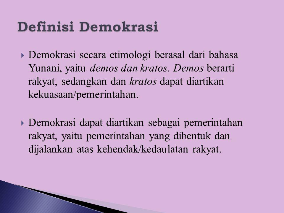  Demokrasi secara etimologi berasal dari bahasa Yunani, yaitu demos dan kratos. Demos berarti rakyat, sedangkan dan kratos dapat diartikan kekuasaan/