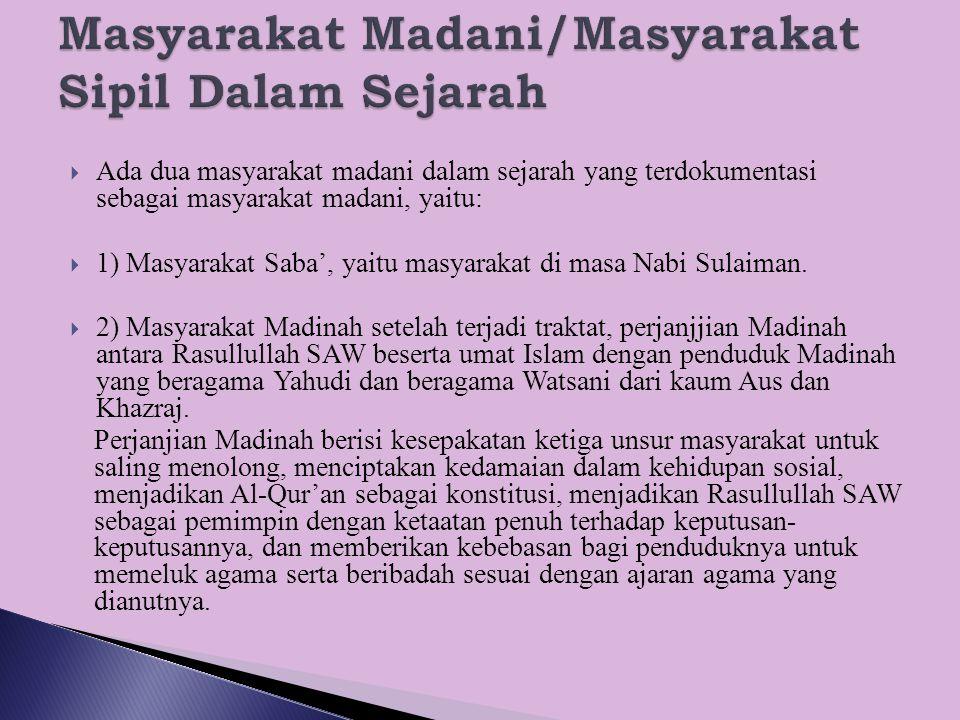  Ada dua masyarakat madani dalam sejarah yang terdokumentasi sebagai masyarakat madani, yaitu:  1) Masyarakat Saba', yaitu masyarakat di masa Nabi S
