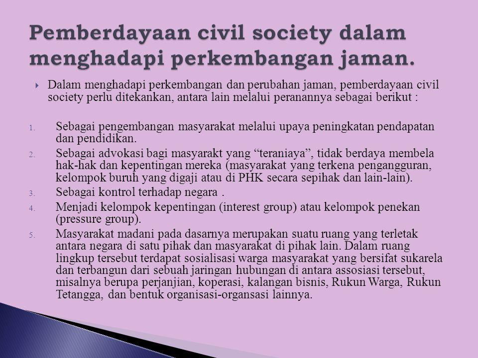  Dalam menghadapi perkembangan dan perubahan jaman, pemberdayaan civil society perlu ditekankan, antara lain melalui peranannya sebagai berikut : 1.