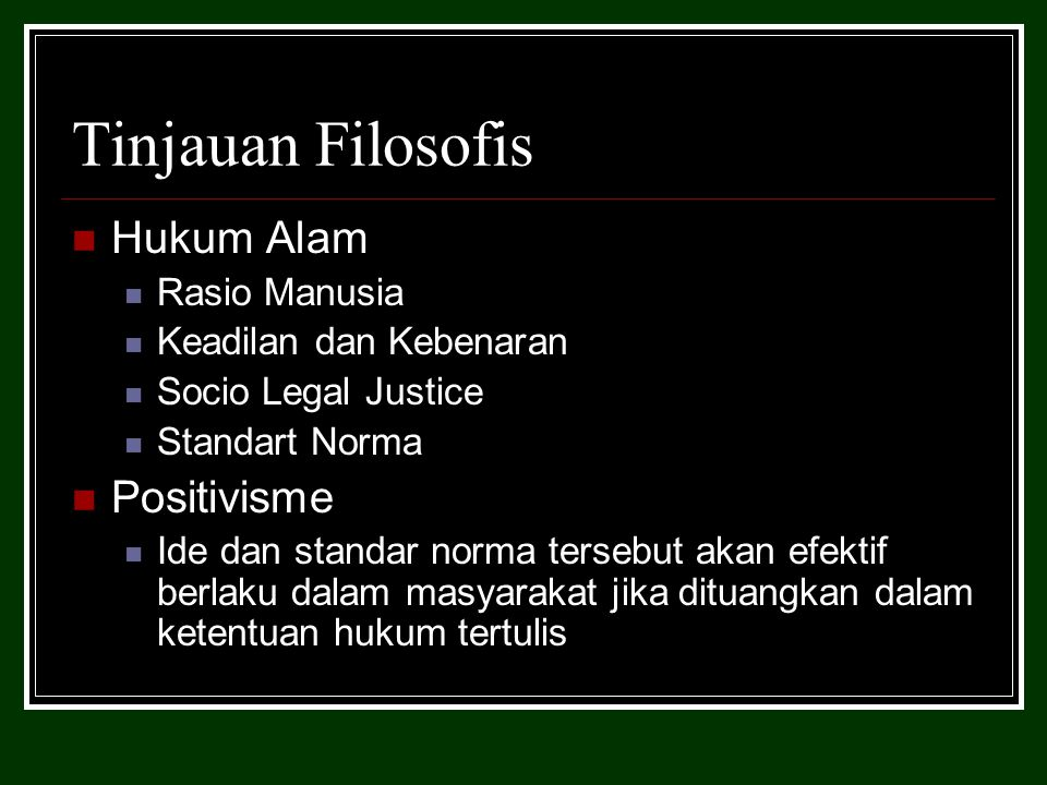 Tinjauan Filosofis Hukum Alam Rasio Manusia Keadilan dan Kebenaran Socio Legal Justice Standart Norma Positivisme Ide dan standar norma tersebut akan efektif berlaku dalam masyarakat jika dituangkan dalam ketentuan hukum tertulis