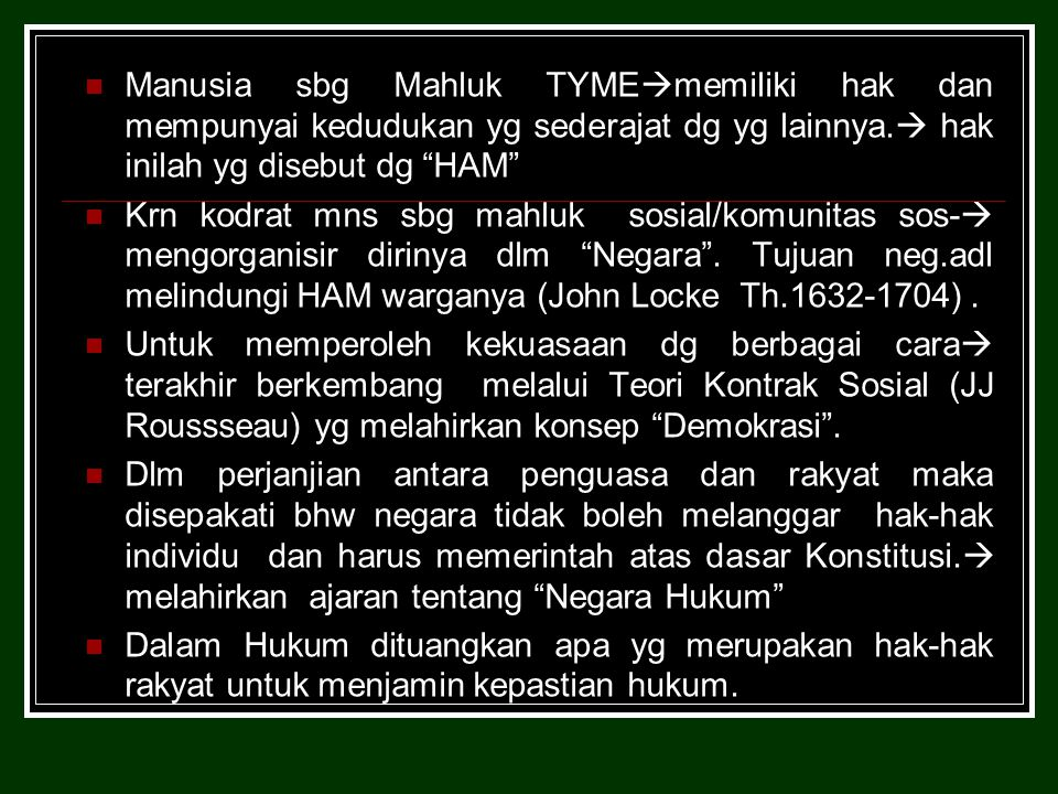 Manusia sbg Mahluk TYME  memiliki hak dan mempunyai kedudukan yg sederajat dg yg lainnya.