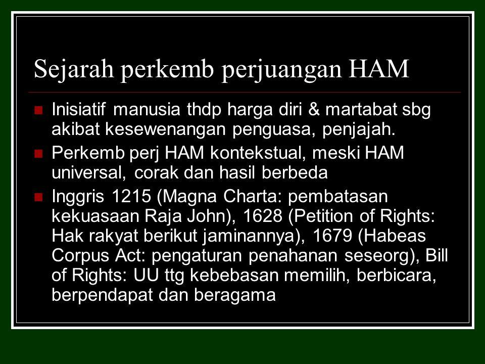 Sejarah perkemb perjuangan HAM Inisiatif manusia thdp harga diri & martabat sbg akibat kesewenangan penguasa, penjajah.