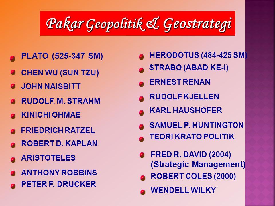 Pakar Geopolitik & Geostrategi PLATO (525-347 SM) JOHN NAISBITT RUDOLF. M. STRAHM KINICHI OHMAE ROBERT D. KAPLAN ARISTOTELES ANTHONY ROBBINS PETER F.