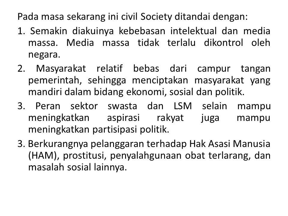 Pada masa sekarang ini civil Society ditandai dengan: 1. Semakin diakuinya kebebasan intelektual dan media massa. Media massa tidak terlalu dikontrol
