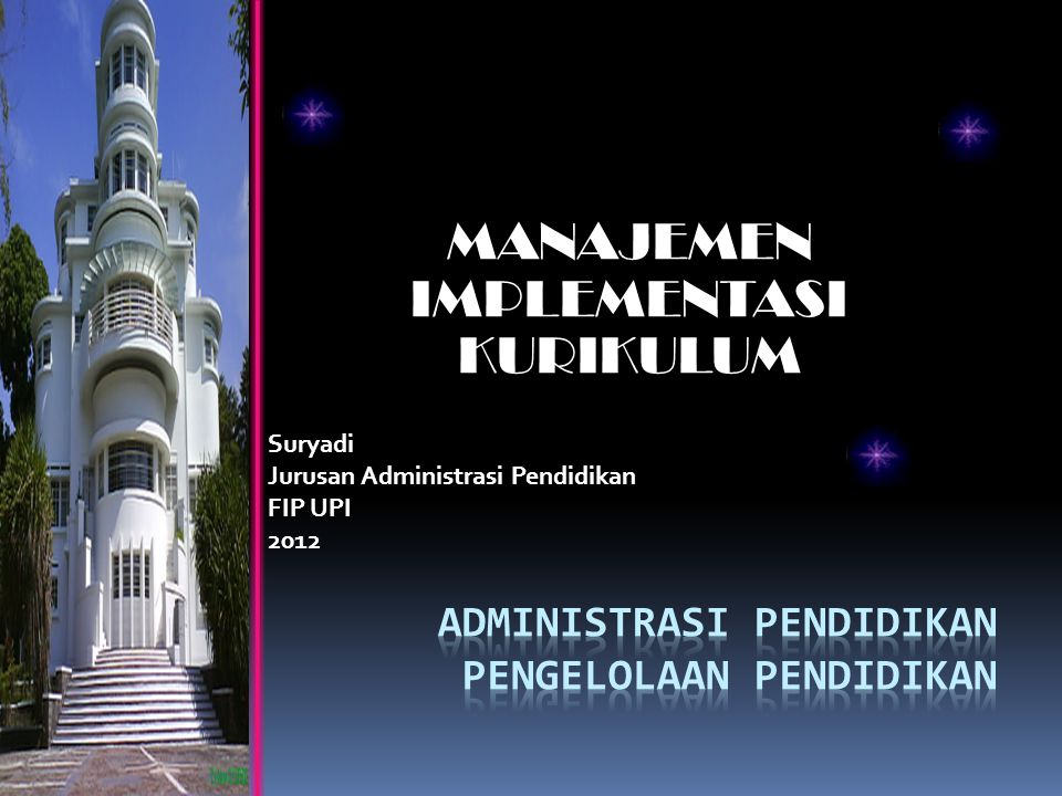 MANAJEMEN IMPLEMENTASI KURIKULUM Suryadi Jurusan Administrasi Pendidikan FIP UPI 2012