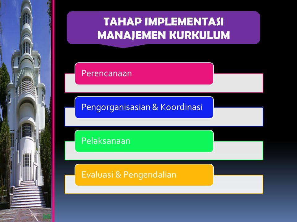 PerencanaanPengorganisasian & KoordinasiPelaksanaanEvaluasi & Pengendalian TAHAP IMPLEMENTASI MANAJEMEN KURKULUM