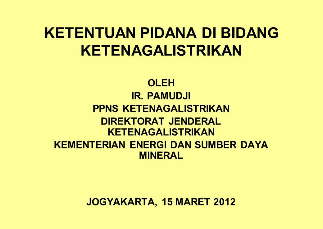 PENYIDIKAN ● Pasal 47 Ayat (1) Selain Penyidik Kepolisian Negara Republik Indonesia, Pejabat Pegawai Negeri Sipil tertentu yang lingkup tugas dan tanggung jawabnya di bidang ketenagalistrikan diberi wewenang khusus sebagai Penyidik sebagaimana dimaksud dalam Undang-Undang Hukum Acara Pidana untuk melakukan penyidikan tindak pidana di bidang ketenagalistrikan.